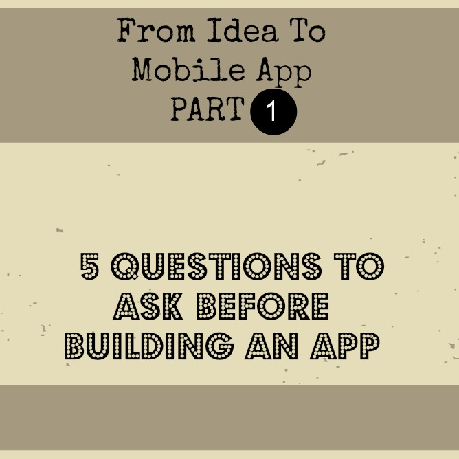 5 Questions to Ask BEFORE building a mobile app